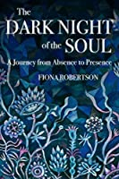 The Dark Night of the Soul: A Journey from Absence to Presence