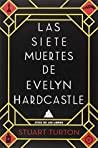 Las siete muertes de Evelyn Hardcastle by Stuart Turton