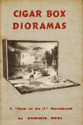 "Cigar-Box Dioramas: A ""How-to-do-it"" Handbook"