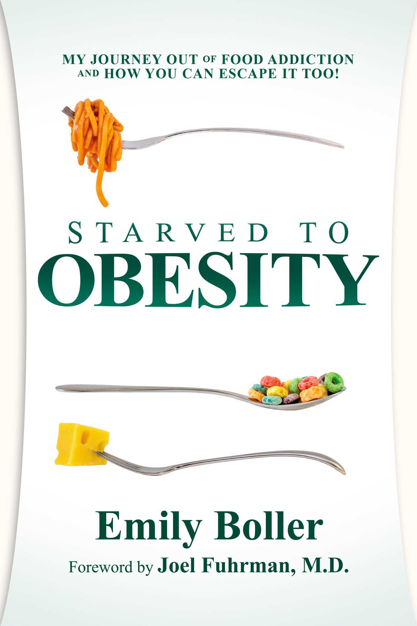 Starved to Obesity  My Journey Out of Food Addiction and How You Can Escape It Too! (2019, Post Hill Press)