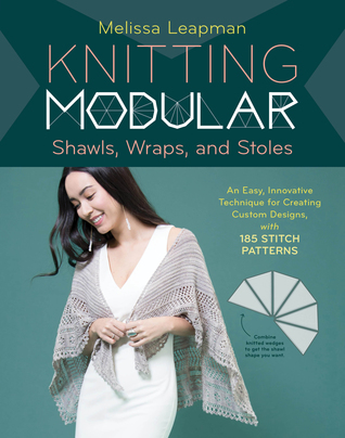 Knitting Modular Shawls, Wraps, and Stoles: Mix-and-Match Triangles + 212 Stitch Patterns = Unlimited Design Options