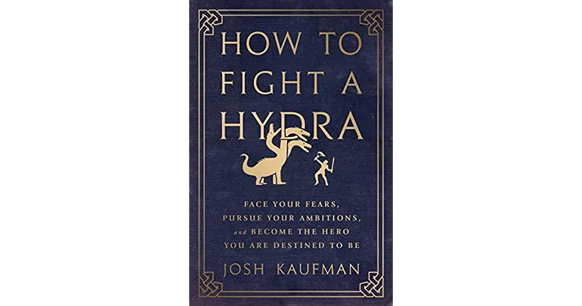How to Fight a Hydra: Face Your Fears, Pursue Your Ambitions