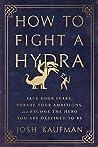 How to Fight a Hydra by Josh Kaufman