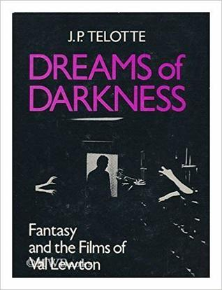 Dreams of Darkness: Fantasy and the Films of Val Lewton