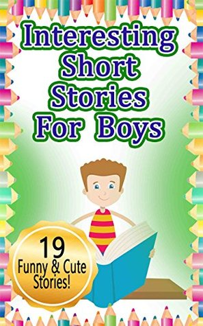 Interesting Short Stories for Boys: 19 Clever and Interesting Short Stories for Kids (Smart, funny, interesting, reading)