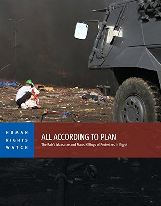 All According to Plan: The Rab'a Massacre and Mass Killings of Protesters in Egypt