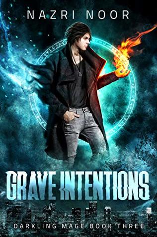 Grave Intentions (Darkling Mage, Book 3) - Nazri Noor