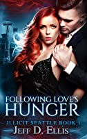 Following Love's Hunger (Illicit Seattle Book 1)