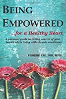 Being Empowered for a Healthy Heart: A Personal Guide to Taking Control of Your Health While Living with Chronic Conditions
