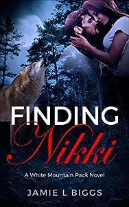 Finding Nikki: A White Mountain Pack Novel