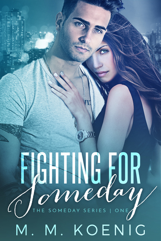 Fighting for Someday by M. M. Koenig
