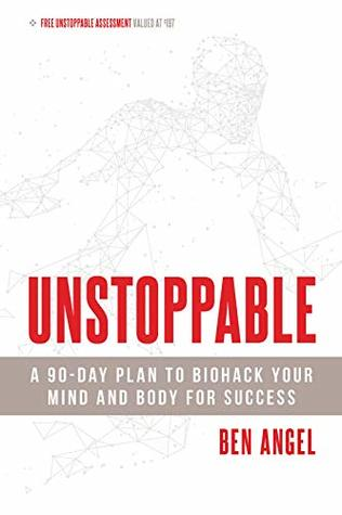 Unstoppable: A 90-Day Plan to Biohack Your Mind and Body for Success