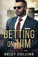 Betting On Him (A Wilde Love Novel)