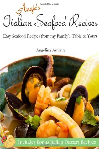 Angie's Italian Seafood Recipes: Easy Seafood Recipes from my Family's Table to Yours (Angie's Cookbooks) (Volume 1)