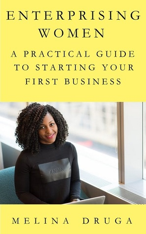 Enterprising Women: A Practical Guide to Starting Your First Business