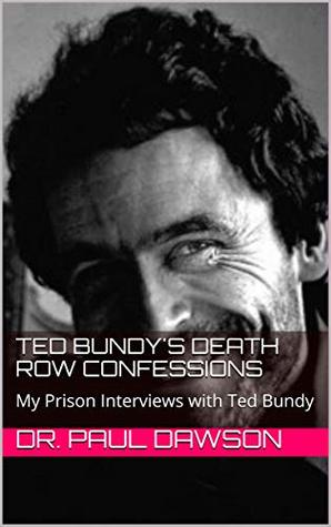 Ted Bundy's Death Row Confessions: My Prison Interviews with Ted Bundy
