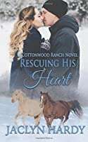 Rescuing His Heart (Cottonwood Ranch) (Volume 3)