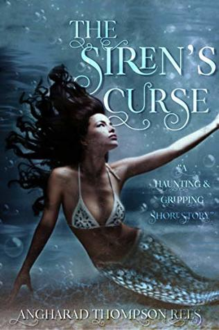 The Siren's Curse by Angharad Thompson Rees