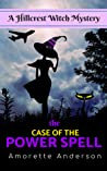 The Case of the Power Spell (Hillcrest Witch Mysteries #1) by Amorette Anderson