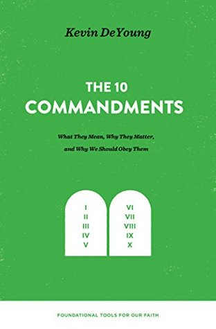 The Ten Commandments: What They Mean, Why They Matter, and Why We Should Obey Them (Foundational Tools for Our Faith)