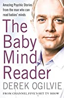 The Baby Mind Reader: Amazing Psychic Stories from the Man Who Can Read Babies' Minds