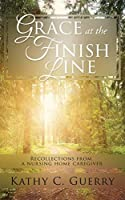 Grace at the Finish Line: Recollections from a nursing home caregiver