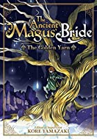 The Ancient Magus' Bride: The Golden Yarn (Light Novel) 1 (The Ancient Magus' Bride (Light Novel))