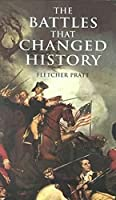 The Battles that Changed History