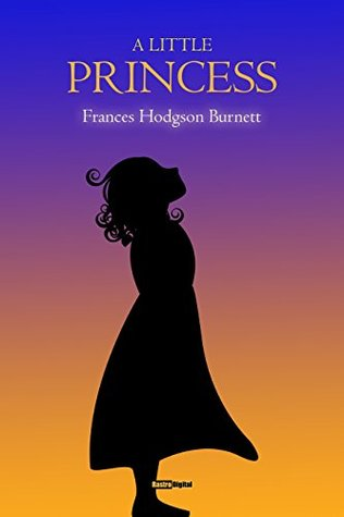 A Little Princess - Frances Hodgson Burnett (With Notes)(Biography)(Illustrated)