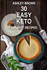 EASY KETO DESSERTS: 30 Tasty And Healthy Recipes