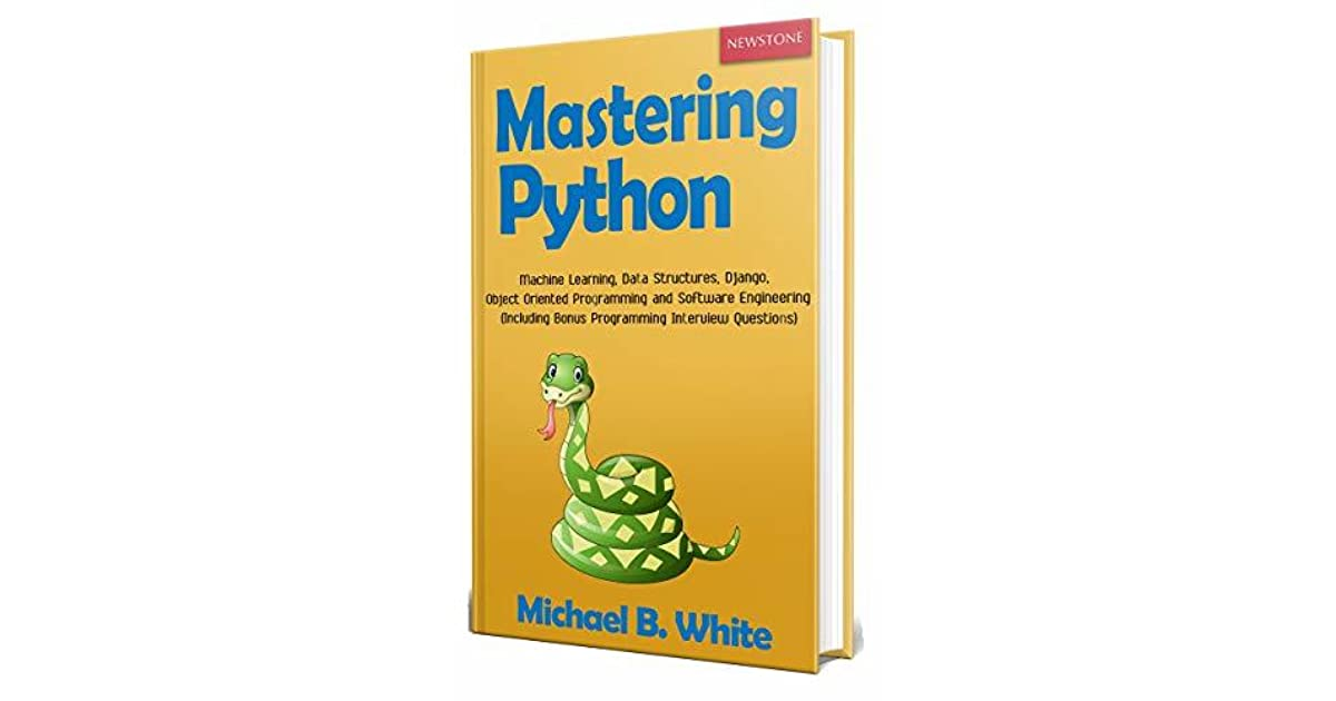 Mastering Python Machine Learning Data Structures Django Object Oriented Programming And Software Engineering By Michael B White