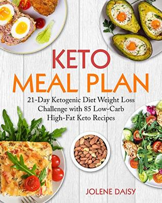 Keto Meal Plan 21 Day Ketogenic Diet Weight Loss Challenge With 85 Low Carb High Fat Keto Recipes By Jolene Daisy