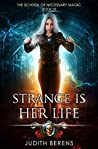 Strange is Her Life (The School of Necessary Magic #6)