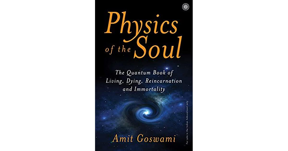 Reincarnation Physics of the Soul: The Quantum Book of Living and Immortality Dying