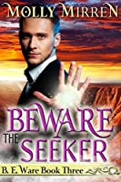 Beware the Seeker: B. E. Ware Book Three (The B. E. Ware Series 3)