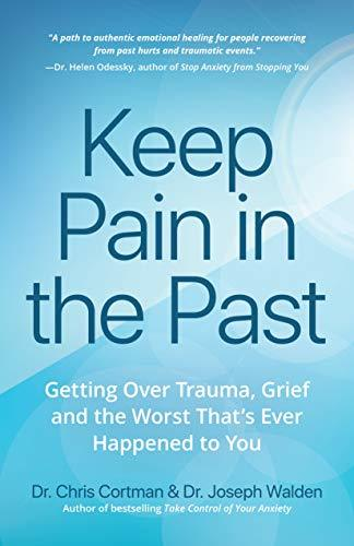 Keep Pain in the Past  Getting Over Trauma, Grief and the Worst That's Ever Happened to You (15 Oct 2018, Mango)