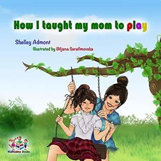 How I Taught my Mom to Play (Bedtime Stories Children's Books Collection Book 15)