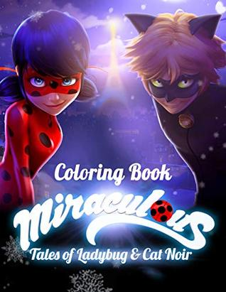 Miraculous Tales of Ladybug and Cat Noir Coloring Book Coloring Book for Kids and Adults 40 illustrations