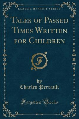 Tales of Passed Times Written for Children (Classic Reprint)