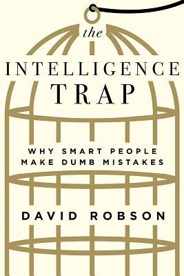 The Intelligence Trap  Why Smart Pe