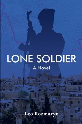 Lone Soldier by Leo M Rozmaryn