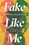 Fake Like Me by Barbara Bourland