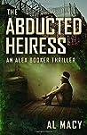 The Abducted Heiress: An Alex Booker Thriller