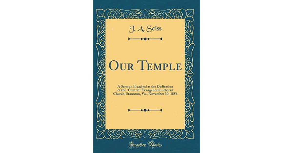 Our Temple: A Sermon Preached at the Dedication of the Central