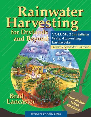 Rainwater Harvesting for Drylands and Beyond, Volume 2, 2nd E... by Brad Lancaster