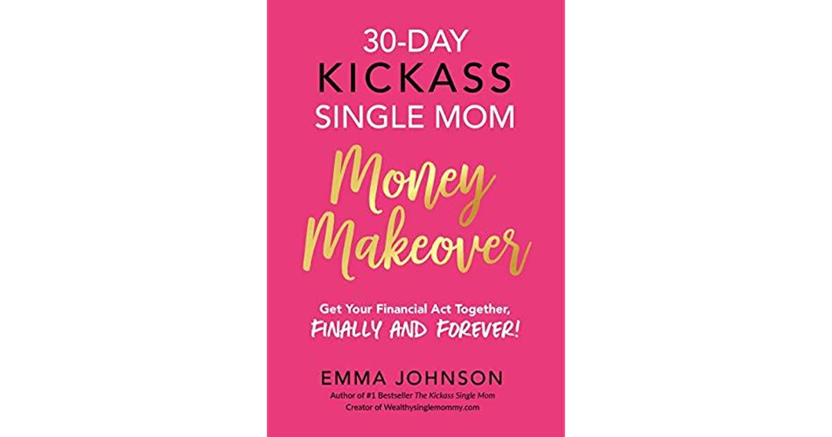 30-Day Kickass Single Mom Money Makeover: Get Your Financial