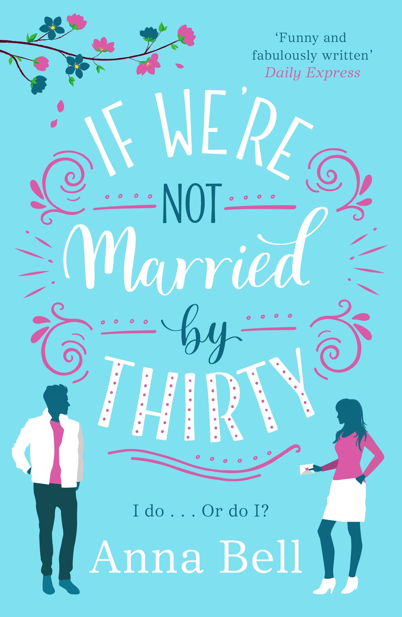 If We're Not Married by Thirty by Anna Bell
