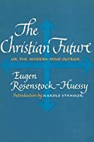 The Christian Future: Or the Modern Mind Outrun