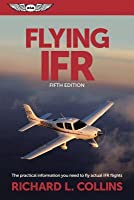 Flying IFR: The Practical Information You Need to Fly Actual IFR Flights