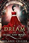 A Dream of Ebony and White: A Retelling of Snow White (Beyond the Four Kingdoms, #4)